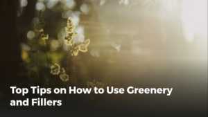 Tips for greenery and fillers